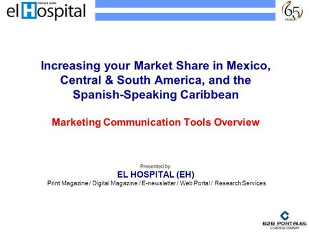 Increasing your Market Share in Mexico, Central & South America, and the Spanish-Speaking Caribbean Marketing Communication Tools Overview Presented by: