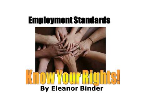 By Eleanor Binder Employment Standards. What is a union? A union is an organization of workers who join together in order to have a voice in improving.