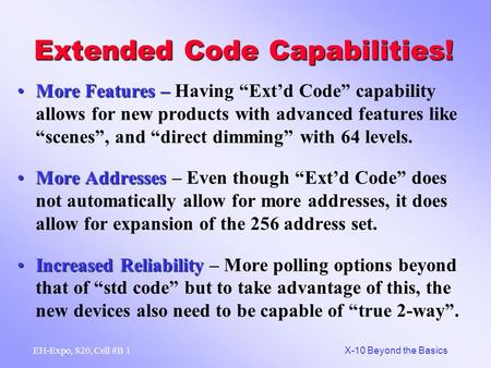 1 X-10 Beyond the Basics EH-Expo, S20, Cell #B Extended Code Capabilities! More Features –More Features – Having Extd Code capability allows for new products.