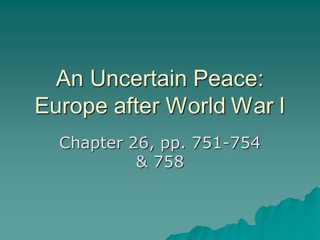 An Uncertain Peace: Europe after World War I Chapter 26, pp. 751-754 & 758.