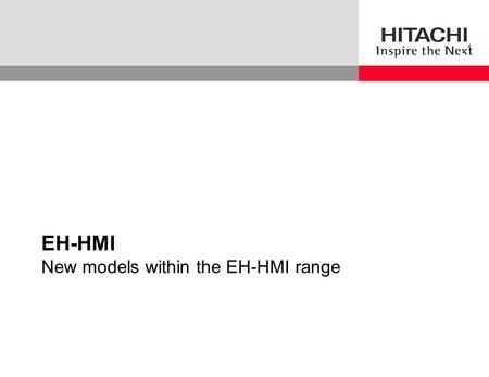 EH-HMI New models within the EH-HMI range. Copyright © 2006, Hitachi, Ltd., All rights reserved. 2 Built-in Ethernet 10/100 interface Advanced vector.