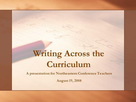 A presentation for Northeastern Conference Teachers August 19, 2008 Writing Across the Curriculum.