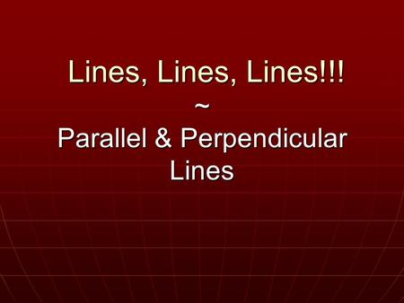 Lines, Lines, Lines!!! ~ Parallel & Perpendicular Lines Lines, Lines, Lines!!! ~ Parallel & Perpendicular Lines.