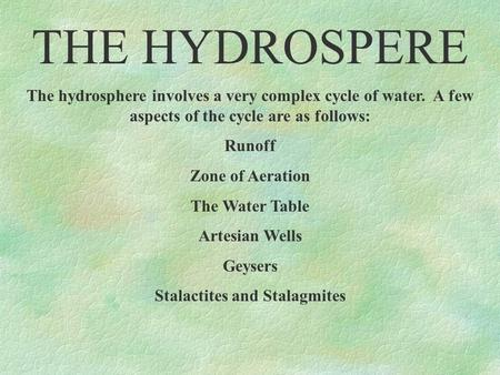 THE HYDROSPERE The hydrosphere involves a very complex cycle of water. A few aspects of the cycle are as follows: Runoff Zone of Aeration The Water Table.