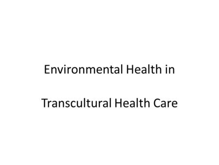 Environmental Health in Transcultural Health Care.