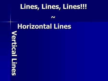 Lines, Lines, Lines!!! ~ Horizontal Lines Vertical Lines.