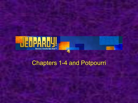 Chapters 1-4 and Potpourri. So you want to be an EMT Whos got stress? Issues? What issues? Which way is up in the body? Potpourri 100 200 300 400 500.