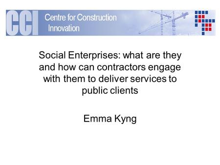 Social Enterprises: what are they and how can contractors engage with them to deliver services to public clients Emma Kyng.
