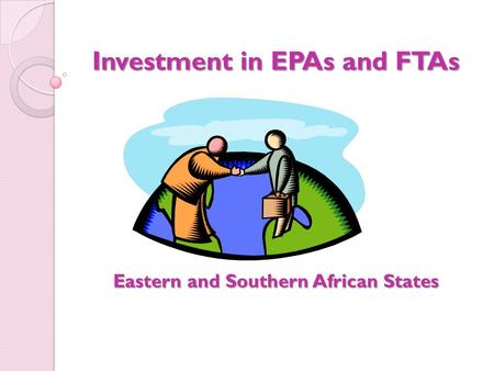 Investment in EPAs and FTAs Eastern and Southern African States.