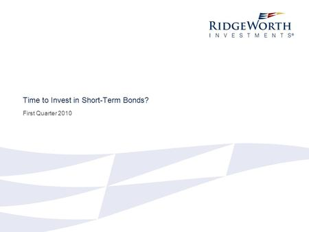 Time to Invest in Short-Term Bonds? First Quarter 2010.