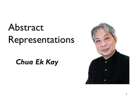 1 Abstract Representations Chua Ek Kay. 2 Enduring Understanding Students will understand that abstract art brought about new energies and dimensions.