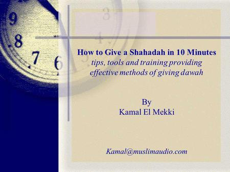 How to Give a Shahadah in 10 Minutes tips, tools and training providing effective methods of giving dawah By Kamal El Mekki