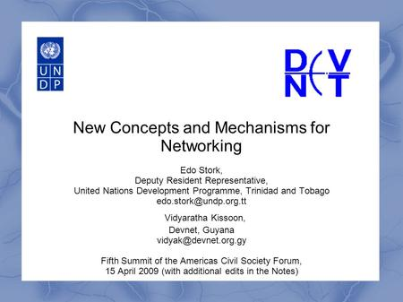New Concepts and Mechanisms for Networking Edo Stork, Deputy Resident Representative, United Nations Development Programme, Trinidad and Tobago