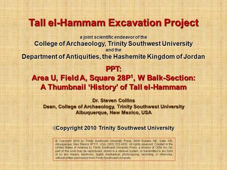 Tall el-Hammam Excavation Project a joint scientific endeavor of the College of Archaeology, Trinity Southwest University and the Department of Antiquities,