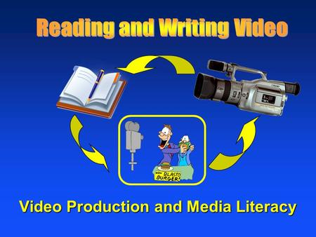 Video Production and Media Literacy. The First Rule of Video Production No matter how good your equipment, editing, and graphics… Garbage In! Garbage.