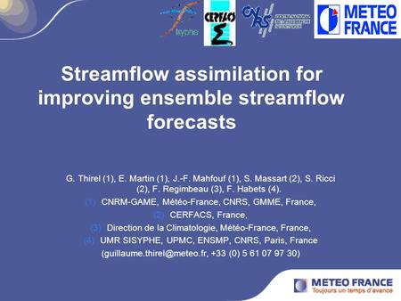 Streamflow assimilation for improving ensemble streamflow forecasts G. Thirel (1), E. Martin (1), J.-F. Mahfouf (1), S. Massart (2), S. Ricci (2), F. Regimbeau.