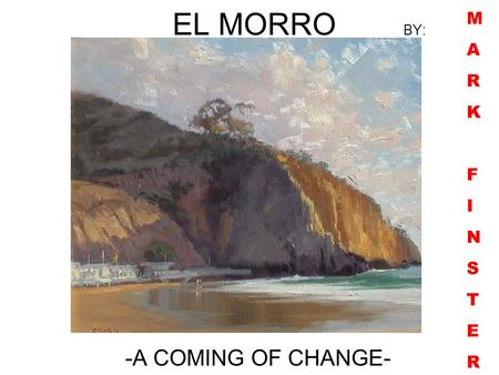 EL MORRO BY: -A COMING OF CHANGE- MARKFINSTERMARKFINSTER.