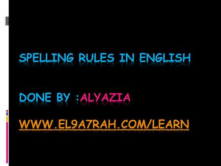 Introduction It is extremely important to know the English spelling rules. At least the basic rules. They will help you a lot in your writing and understanding.