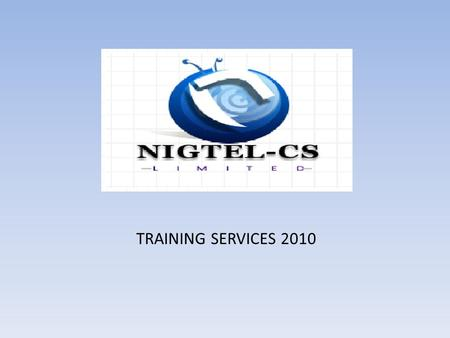TRAINING SERVICES 2010. NIGTEL-CS TRAINING SERVICE Mobile Telecommunications in Africa especially Nigeria has recorded rapid growth and expansion in the.