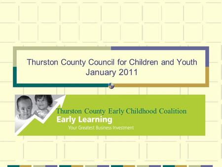 Thurston County Council for Children and Youth January 2011 Thurston County Early Childhood Coalition.