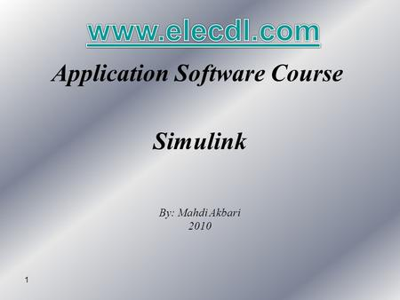 1 Application Software Course Simulink By: Mahdi Akbari 2010.