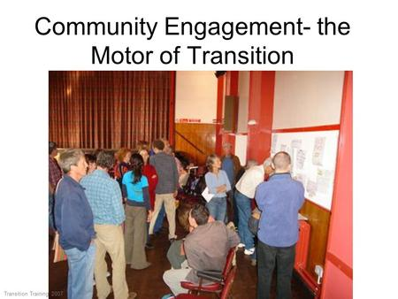 Community Engagement- the Motor of Transition Transition Training 2007.