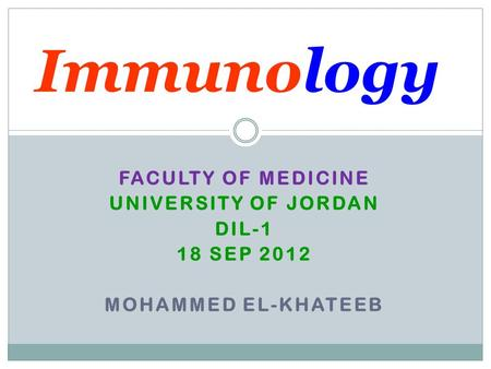 Immunology Faculty of Medicine University Of Jordan DIL-1 18 Sep 2012