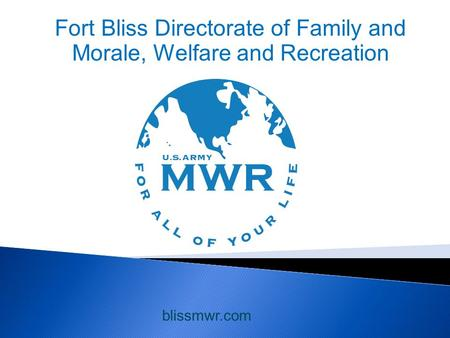 Fort Bliss Directorate of Family and Morale, Welfare and Recreation blissmwr.com.