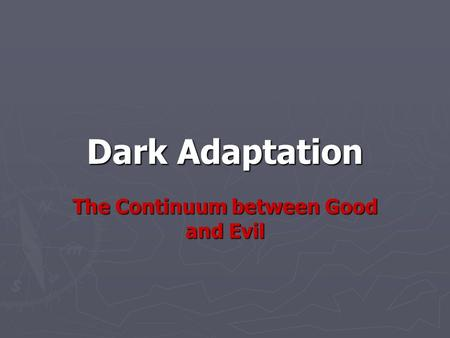 Dark Adaptation The Continuum between Good and Evil.