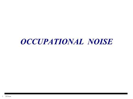 1O-Noise OCCUPATIONAL NOISE. 2O-Noise CONTENTS Introduction What is noise How we hear Why a noise prevention program Signs and symptoms of hearing loss.