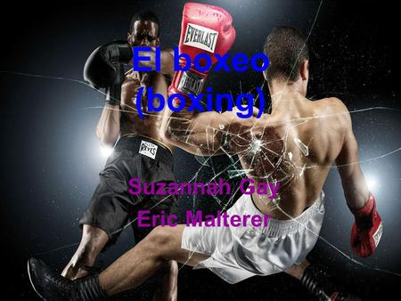 El boxeo (boxing) Suzannah Gay Eric Malterer. Definition Of Boxing It is a martial art where two people fight using their fists for competition. Boxing.
