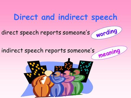 direct speech reports someones Direct and indirect speech indirect speech reports someones wording meaning.