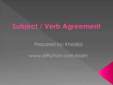 The subject and verb must be agree in number: both must be singular, or both must be Plural. A singular subject demands a singular verb and a plural subject.