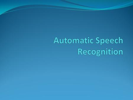 Automatic speech recognition What is the task? What are the main difficulties? How is it approached? How good is it? How much better could it be? 2/34.