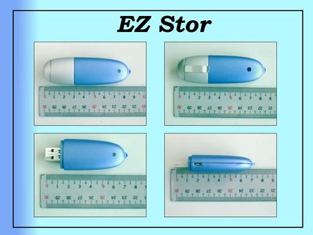 EZ Stor. Feature EZ Stor is a USB type plug & play removable flash drive. Storage space from 8MB up to 1GB. Supports flash ROM for ISP (In-System Programming).