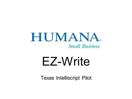 EZ-Write Texas Intelliscript Pilot. EZ-WRITE What is it? EZ-Write Underwriting Process Timing of Pilot Agent Communication Underwriting Training.
