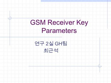 GSM Receiver Key Parameters 2 GH. Contents NF (Noise Figure) Intermodulation Blocking Characteristics Phase Noise from Block Characteristics Reference.