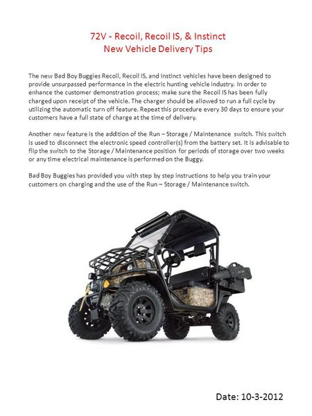 72V - Recoil, Recoil IS, & Instinct New Vehicle Delivery Tips The new Bad Boy Buggies Recoil, Recoil IS, and Instinct vehicles have been designed to provide.