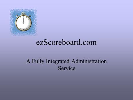 EzScoreboard.com A Fully Integrated Administration Service.
