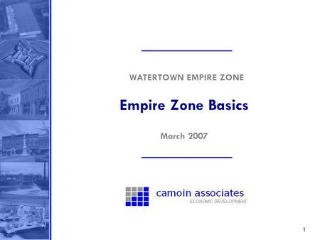 1 Empire Zone Basics WATERTOWN EMPIRE ZONE March 2007.