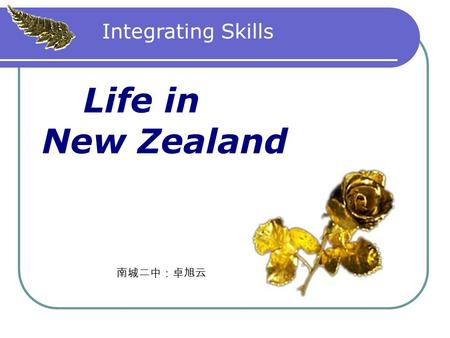 Life in New Zealand Integrating Skills. What has been mentioned in Reading ? Please kick them out. 1.geography 2.history 3.language 4.sports and spare.