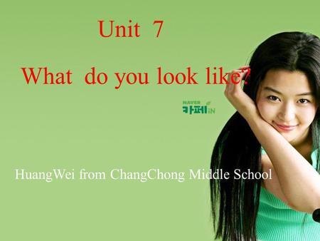 What do you look like? Unit 7 HuangWei from ChangChong Middle School.