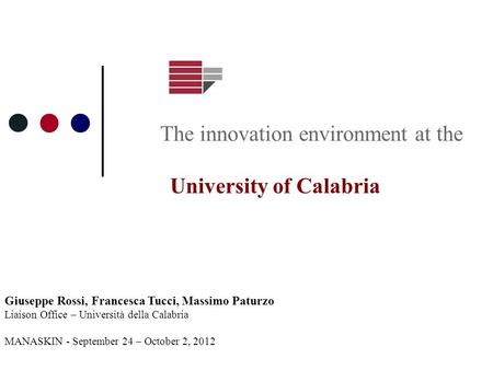 Giuseppe Rossi, Francesca Tucci, Massimo Paturzo Liaison Office – Università della Calabria MANASKIN - September 24 – October 2, 2012 The innovation environment.