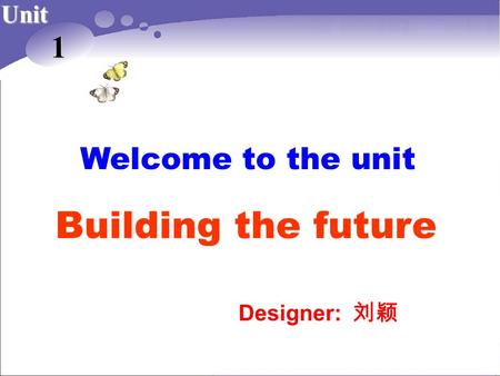Welcome to the unit Designer: Unit 1 Building the future.