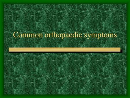 Common orthopaedic symptoms. Commonly body parts encountered Low back Neck Knee Elbow Shoulder.