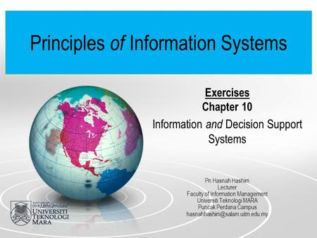 Principles of Information Systems Exercises Chapter 10 Information and Decision Support Systems Pn Hasnah Hashim Lecturer Faculty of Information Management.