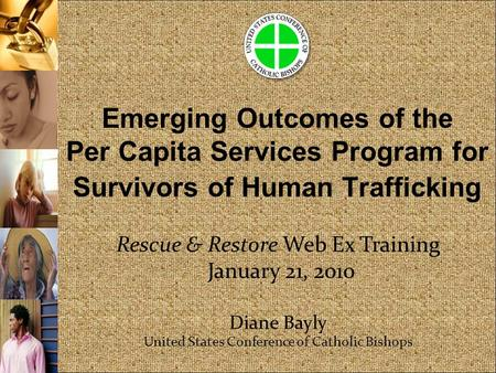 Emerging Outcomes of the Per Capita Services Program for Survivors of Human Trafficking Rescue & Restore Web Ex Training January 21, 2010 Diane Bayly United.