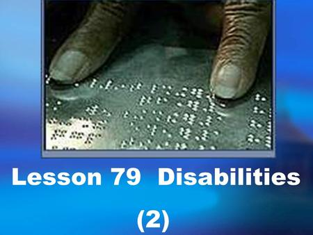 Lesson 79 Disabilities (2) Tell me something about some disabled people who have achieve success.fg, Stephon Hawking.