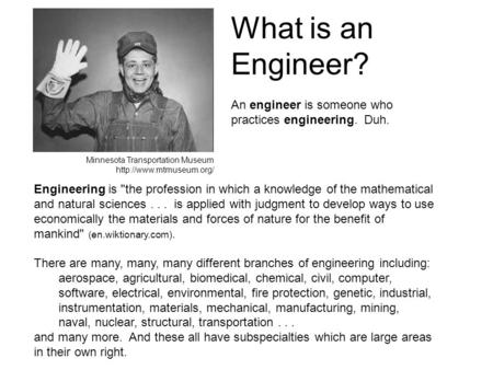 Engineering is the profession in which a knowledge of the mathematical and natural sciences... is applied with judgment to develop ways to use economically.