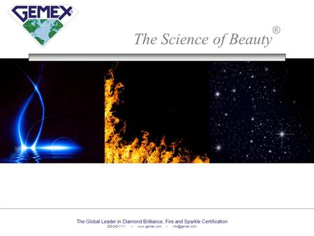 The Science of Beauty ® Brilliance Fire Sparkle The Global Leader in Diamond Brilliance, Fire and Sparkle Certification 262-242-1111